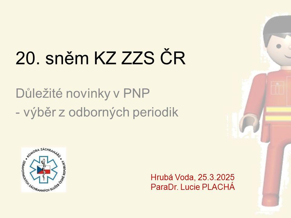 20. sněm KZ ZZS ČR Důležité novinky v PNP - výběr z odborných periodik Hrubá Voda, 25.3.2025 ParaDr. Lucie PLACHÁ