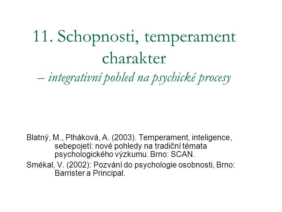 11. Schopnosti, temperament charakter – integrativní pohled na psychické procesy Blatný, M., Plháková, A. (2003). Temperament, inteligence, sebepojetí