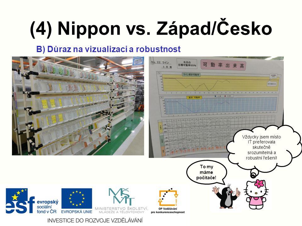(4) Nippon vs.Západ/Česko B) Důraz na vizualizaci a robustnost To my máme počítače.