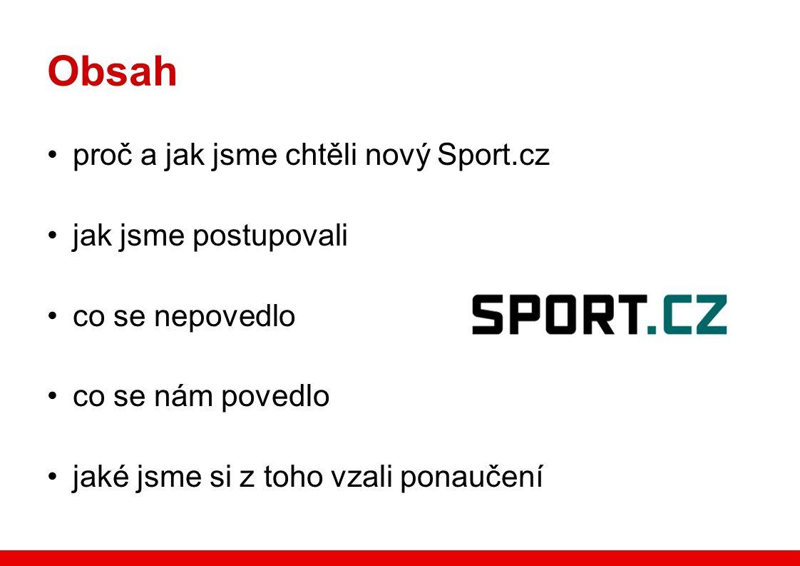 Obsah proč a jak jsme chtěli nový Sport.cz jak jsme postupovali co se nepovedlo co se nám povedlo jaké jsme si z toho vzali ponaučení