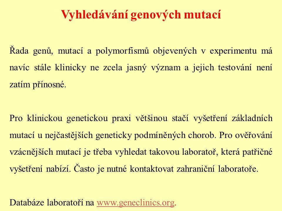 Vyhledávání genových mutací Řada genů, mutací a polymorfismů objevených v experimentu má navíc stále klinicky ne zcela jasný význam a jejich testování
