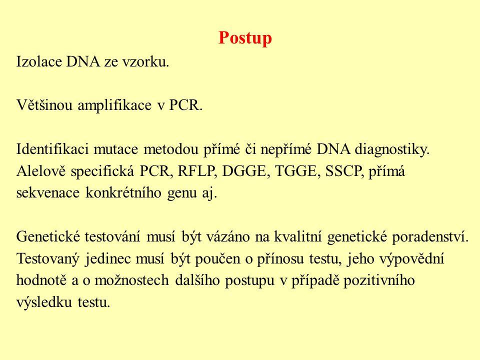 Postup Izolace DNA ze vzorku. Většinou amplifikace v PCR. Identifikaci mutace metodou přímé či nepřímé DNA diagnostiky. Alelově specifická PCR, RFLP,