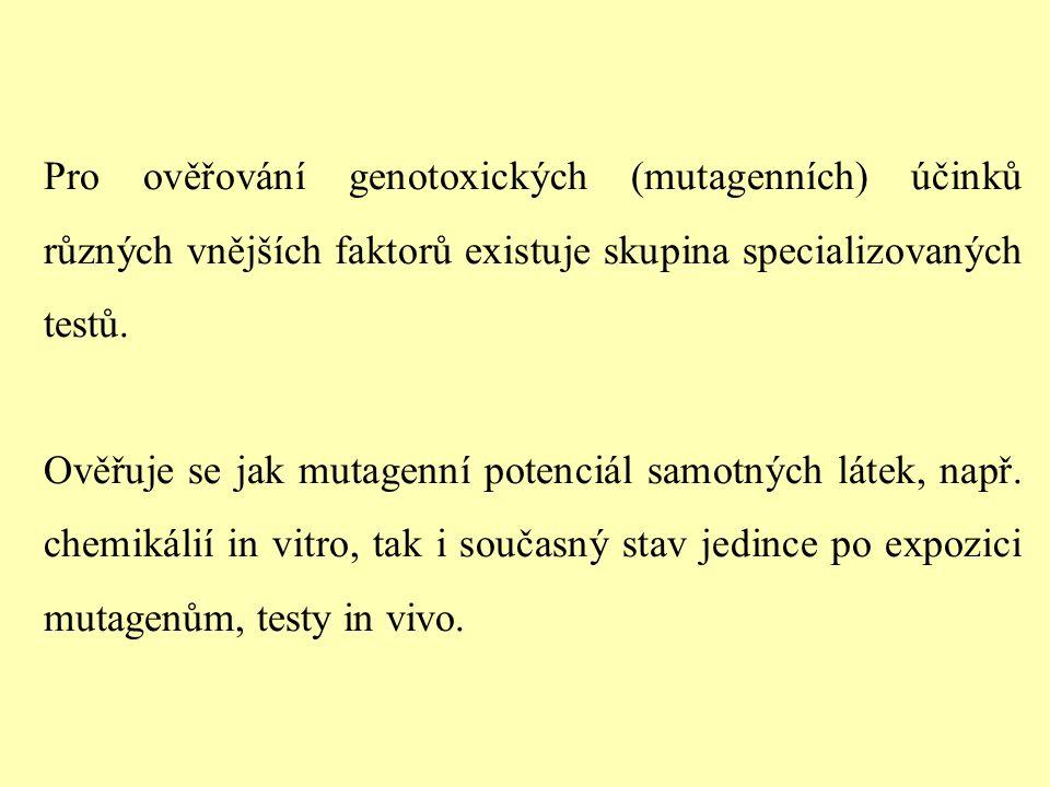 Pro ověřování genotoxických (mutagenních) účinků různých vnějších faktorů existuje skupina specializovaných testů. Ověřuje se jak mutagenní potenciál