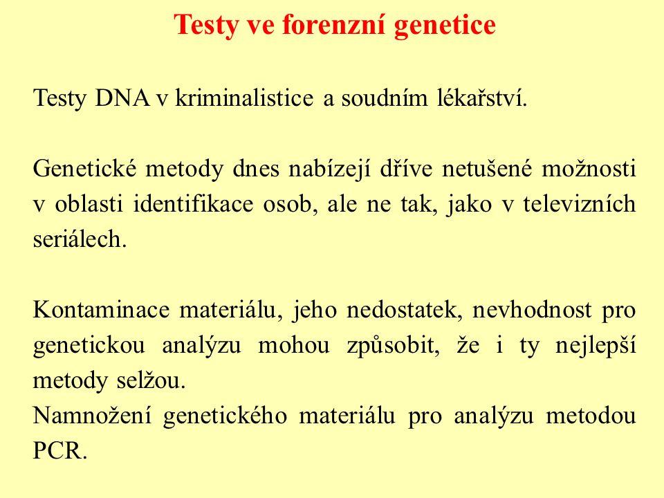 Testy ve forenzní genetice Testy DNA v kriminalistice a soudním lékařství. Genetické metody dnes nabízejí dříve netušené možnosti v oblasti identifika