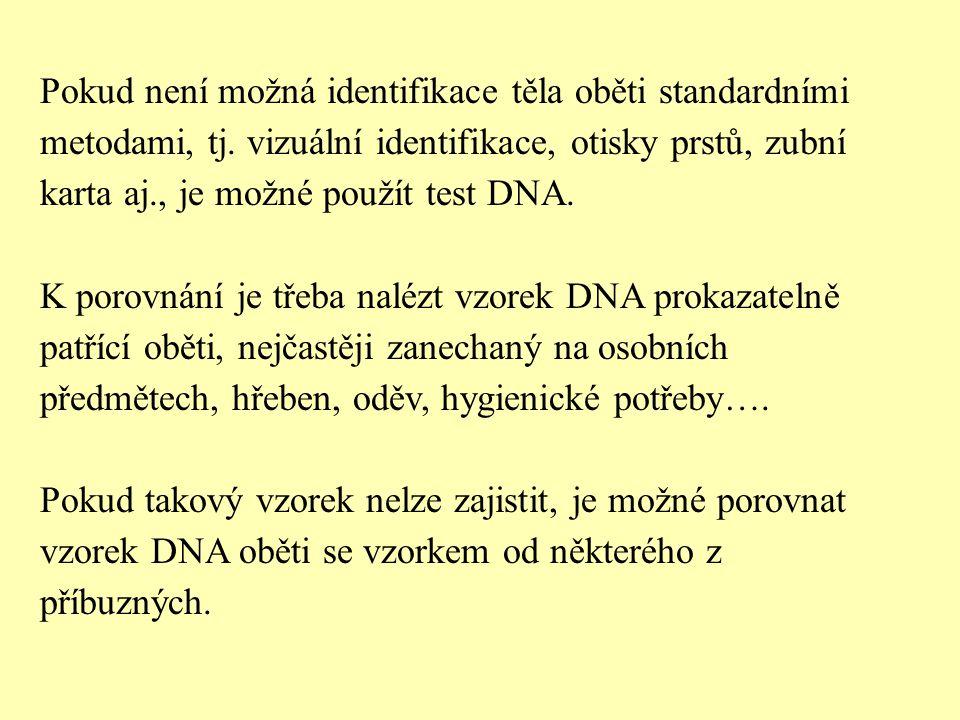 Pokud není možná identifikace těla oběti standardními metodami, tj. vizuální identifikace, otisky prstů, zubní karta aj., je možné použít test DNA. K