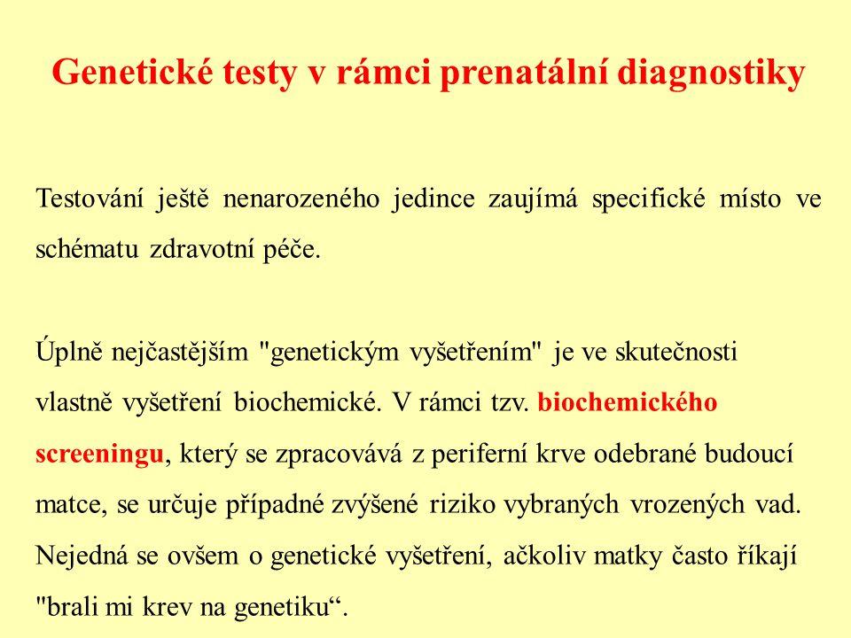 Genetické testy v rámci prenatální diagnostiky Testování ještě nenarozeného jedince zaujímá specifické místo ve schématu zdravotní péče. Úplně nejčast