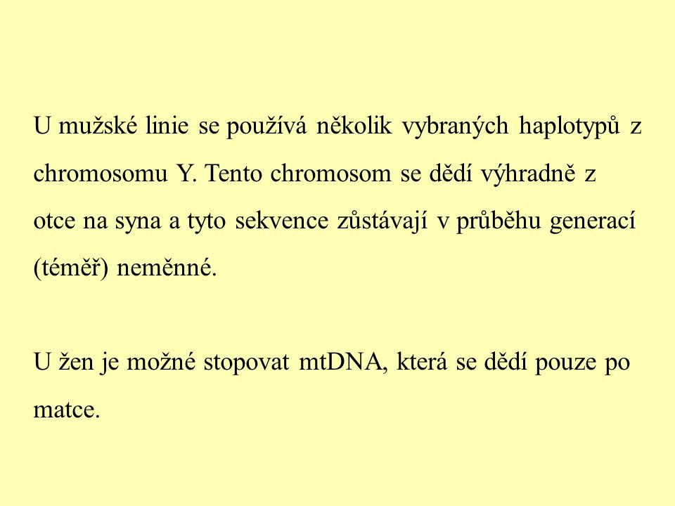 U mužské linie se používá několik vybraných haplotypů z chromosomu Y. Tento chromosom se dědí výhradně z otce na syna a tyto sekvence zůstávají v průb