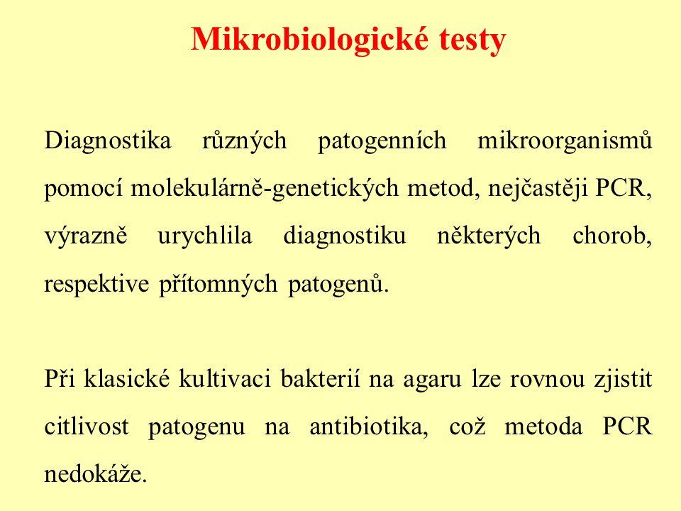 Mikrobiologické testy Diagnostika různých patogenních mikroorganismů pomocí molekulárně-genetických metod, nejčastěji PCR, výrazně urychlila diagnosti