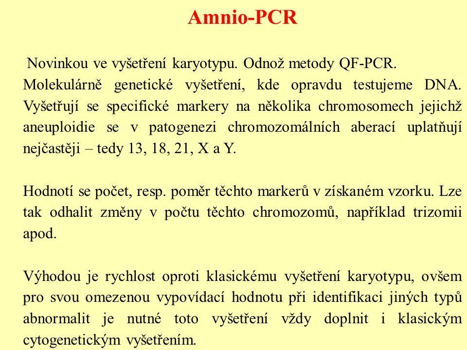 Amnio-PCR Novinkou ve vyšetření karyotypu. Odnož metody QF-PCR. Molekulárně genetické vyšetření, kde opravdu testujeme DNA. Vyšetřují se specifické ma