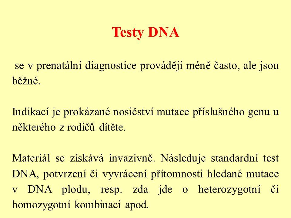 Testy DNA se v prenatální diagnostice provádějí méně často, ale jsou běžné. Indikací je prokázané nosičství mutace příslušného genu u některého z rodi