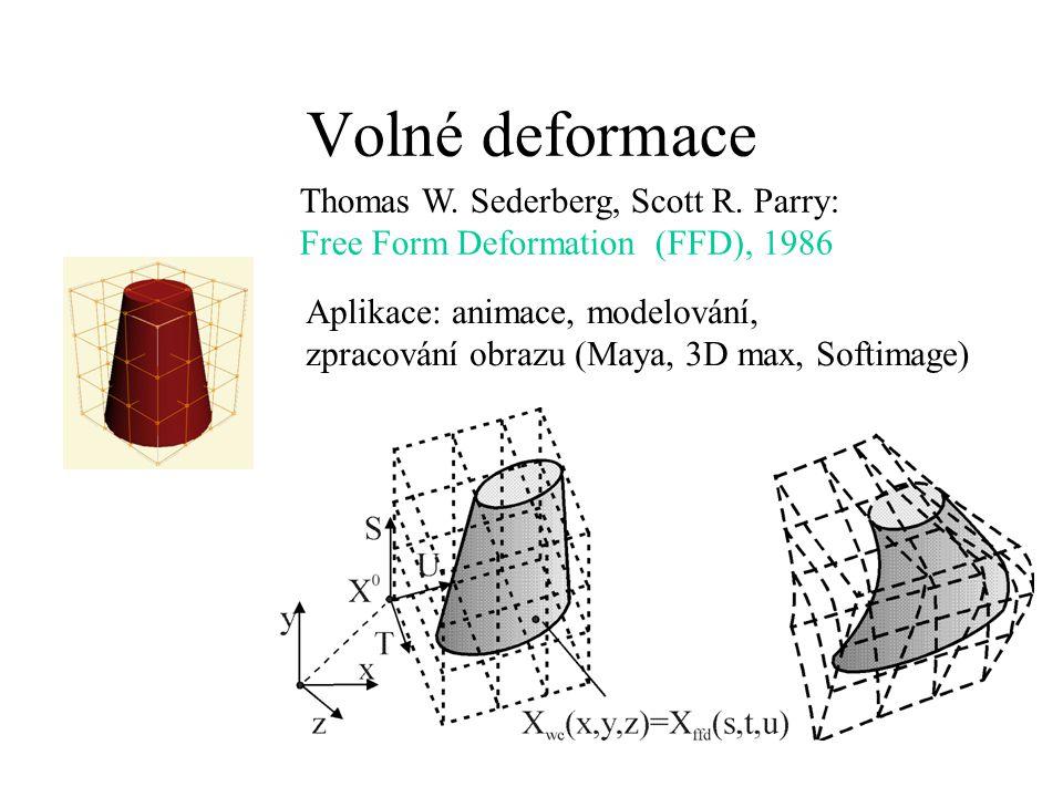 Volné deformace Thomas W. Sederberg, Scott R. Parry: Free Form Deformation (FFD), 1986 Aplikace: animace, modelování, zpracování obrazu (Maya, 3D max,