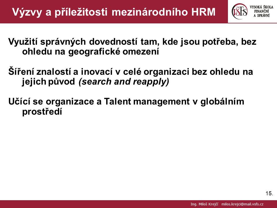 15. Výzvy a příležitosti mezinárodního HRM Využití správných dovedností tam, kde jsou potřeba, bez ohledu na geografické omezení Šíření znalostí a ino