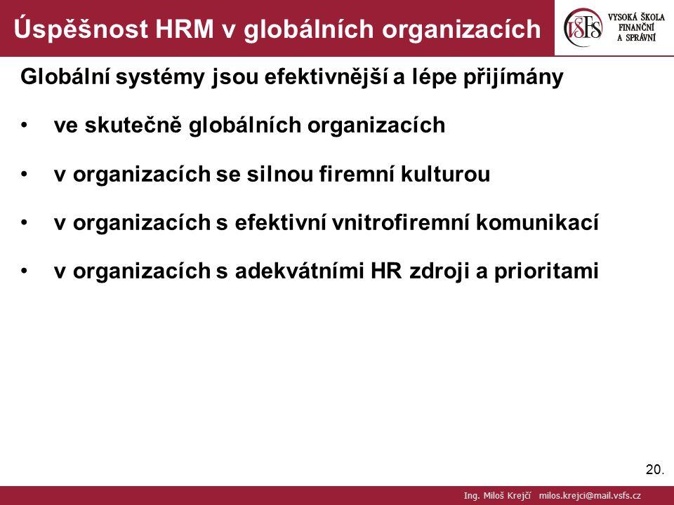 20. Úspěšnost HRM v globálních organizacích Globální systémy jsou efektivnější a lépe přijímány ve skutečně globálních organizacích v organizacích se