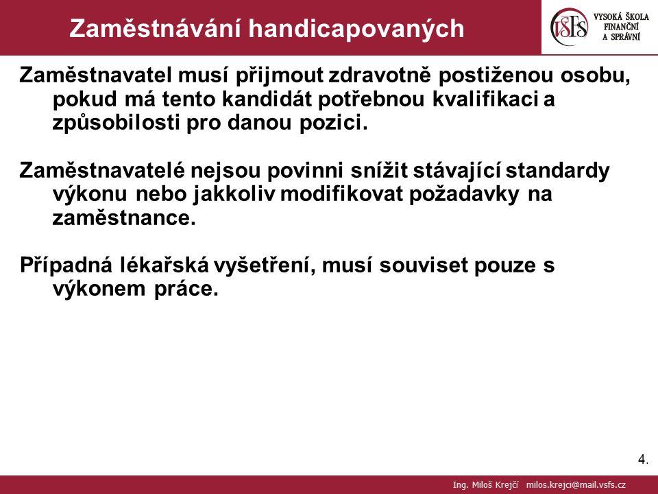 4.4. Zaměstnávání handicapovaných Zaměstnavatel musí přijmout zdravotně postiženou osobu, pokud má tento kandidát potřebnou kvalifikaci a způsobilosti