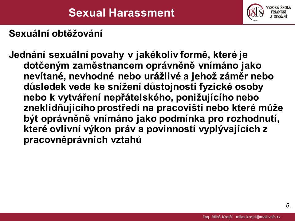 5.5. Sexual Harassment Sexuální obtěžování Jednání sexuální povahy v jakékoliv formě, které je dotčeným zaměstnancem oprávněně vnímáno jako nevítané,