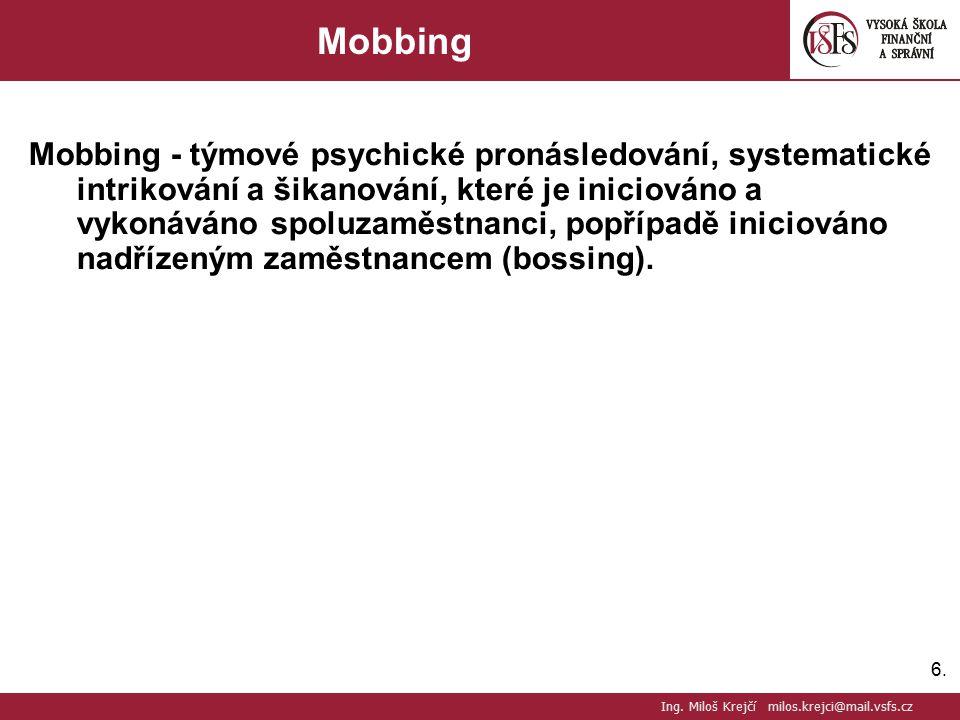 6.6. Mobbing Mobbing - týmové psychické pronásledování, systematické intrikování a šikanování, které je iniciováno a vykonáváno spoluzaměstnanci, popř