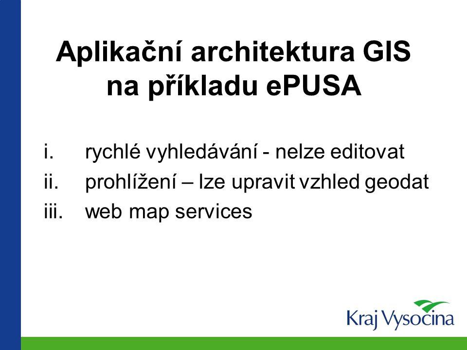ePUSA v GIS kraje Vysočina výstupy z databáze ePUSA v interaktivních digitálních mapách doplňuje je o další užitečné informace http://gis.kr-vysocina.cz/ z GIS do ePUSA