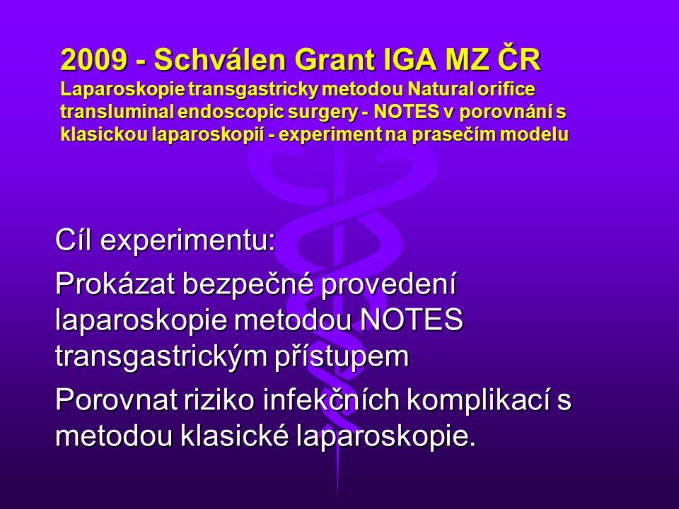2009 - Schválen Grant IGA MZ ČR Laparoskopie transgastricky metodou Natural orifice transluminal endoscopic surgery - NOTES v porovnání s klasickou la