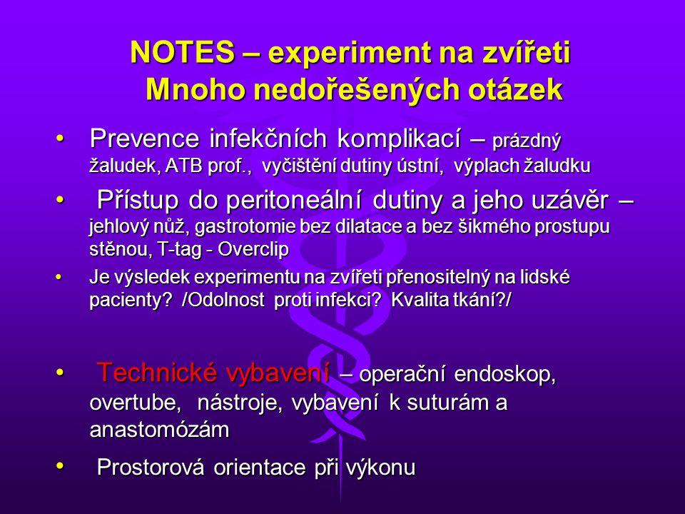 NOTES – experiment na zvířeti Mnoho nedořešených otázek Prevence infekčních komplikací – prázdný žaludek, ATB prof., vyčištění dutiny ústní, výplach ž
