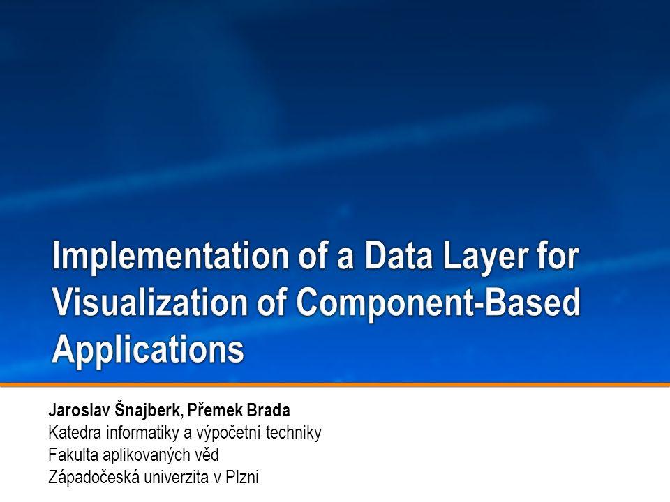 Jaroslav Šnajberk, Přemek Brada Implementation of a Data Layer for Visualization of Component-Based Applications 12