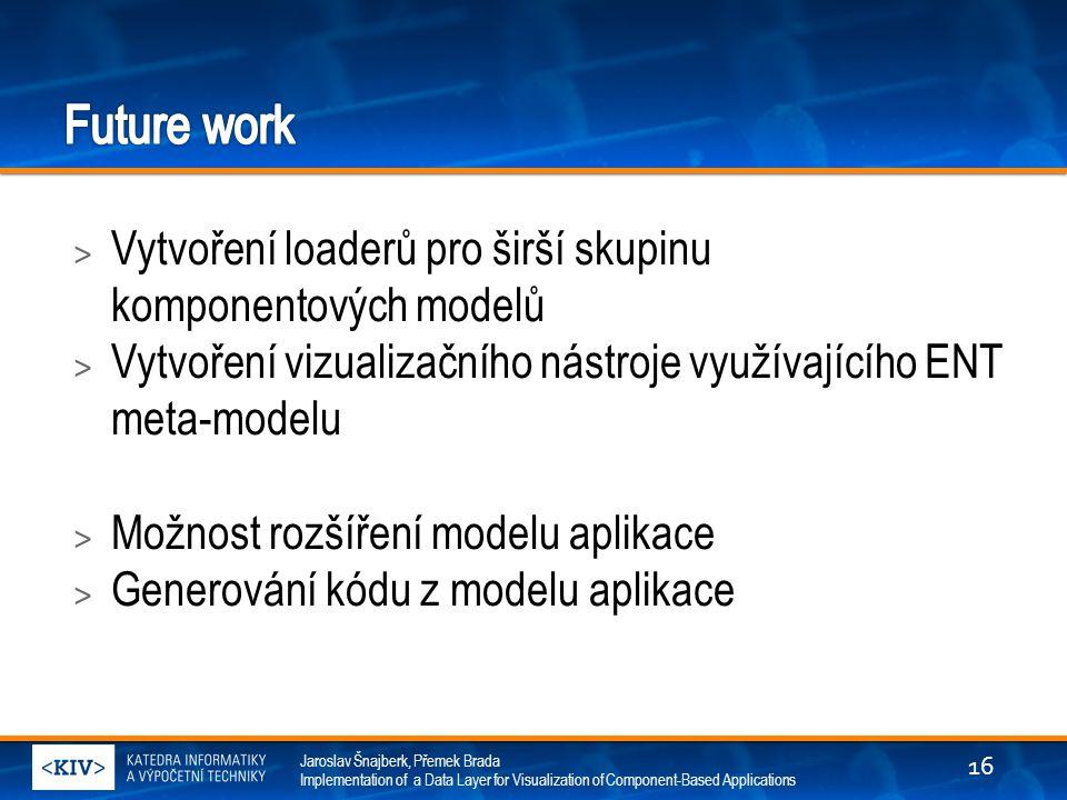 Jaroslav Šnajberk, Přemek Brada Implementation of a Data Layer for Visualization of Component-Based Applications > Vytvoření loaderů pro širší skupinu