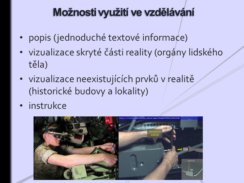 popis (jednoduché textové informace) vizualizace skryté části reality (orgány lidského těla) vizualizace neexistujících prvků v realitě (historické budovy a lokality) instrukce