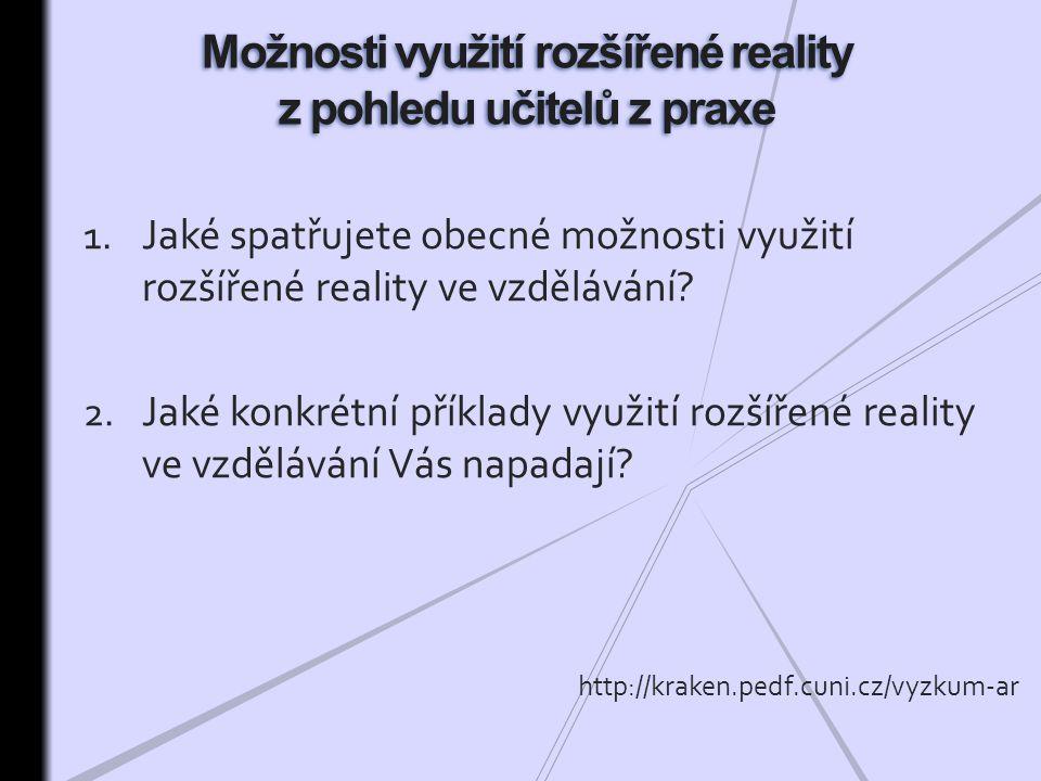 1.Jaké spatřujete obecné možnosti využití rozšířené reality ve vzdělávání.