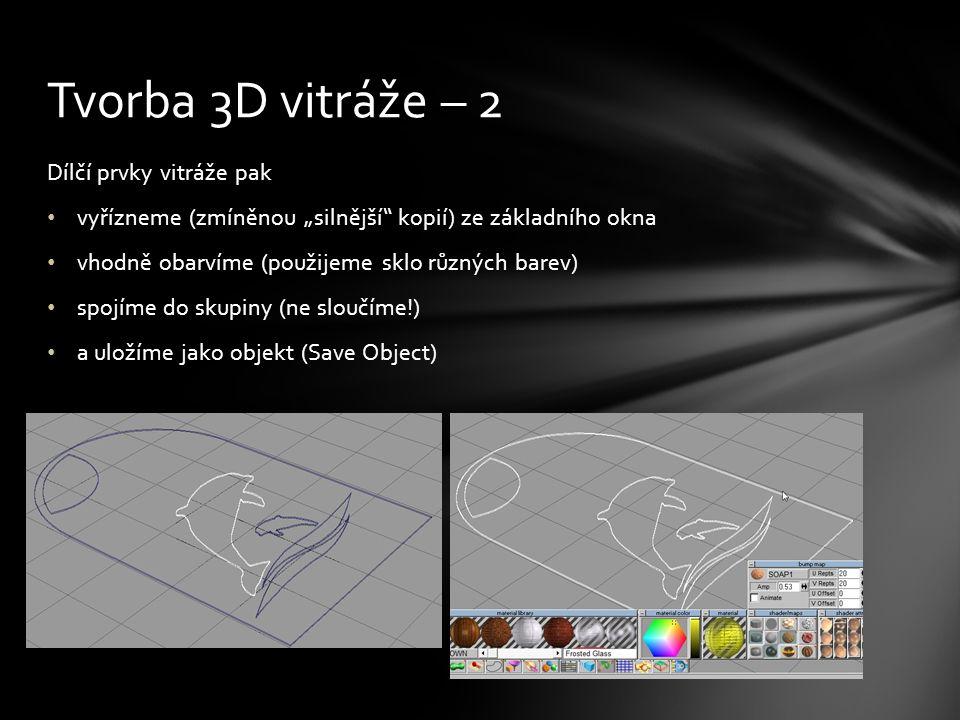 Připravený objekt, ale ještě jednou také objekt s obrysem okna, importujeme (Load Object) do scény, kde má vitráž figurovat.