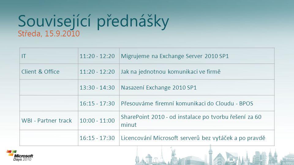 Související přednášky IT11:20 - 12:20Migrujeme na Exchange Server 2010 SP1 Client & Office11:20 - 12:20Jak na jednotnou komunikaci ve firmě 13:30 - 14