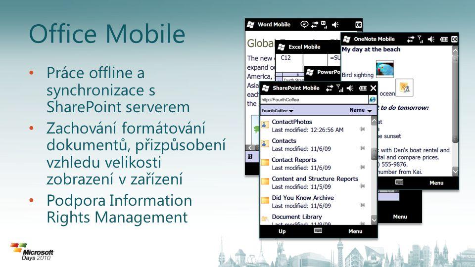Office Mobile Práce offline a synchronizace s SharePoint serverem Zachování formátování dokumentů, přizpůsobení vzhledu velikosti zobrazení v zařízení