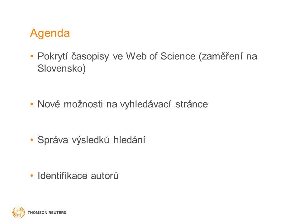 Agenda Pokrytí časopisy ve Web of Science (zaměření na Slovensko) Nové možnosti na vyhledávací stránce Správa výsledků hledání Identifikace autorů