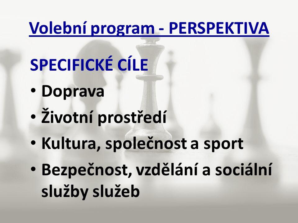 Volební program - PERSPEKTIVA SPECIFICKÉ CÍLE Doprava Životní prostředí Kultura, společnost a sport Bezpečnost, vzdělání a sociální služby služeb