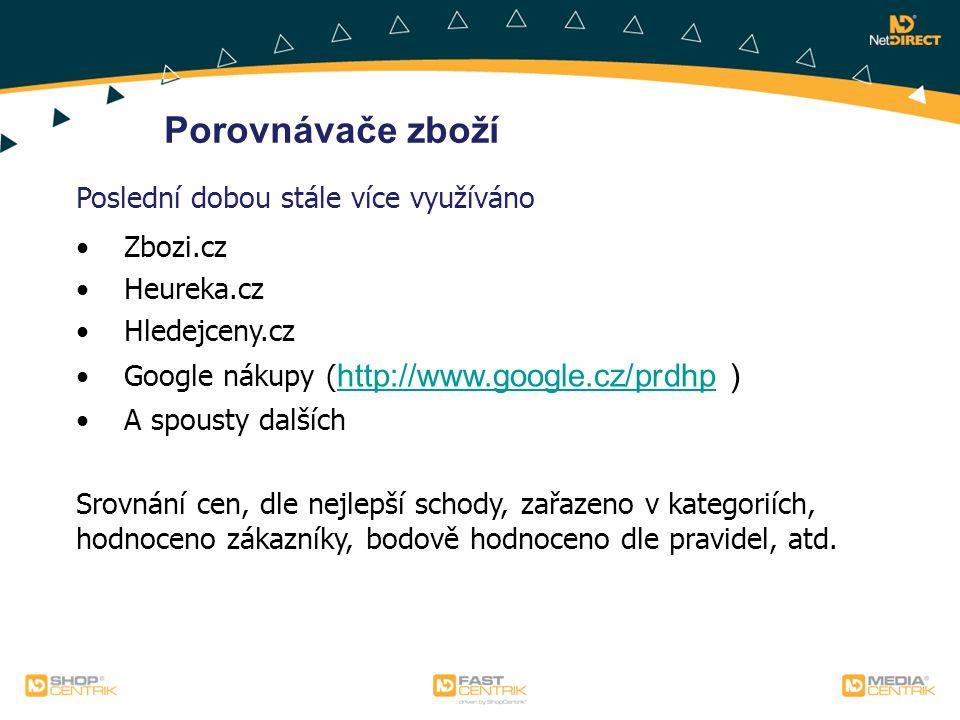 Porovnávače zboží Poslední dobou stále více využíváno Zbozi.cz Heureka.cz Hledejceny.cz Google nákupy ( http://www.google.cz/prdhp ) http://www.google