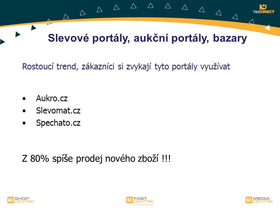 Slevové portály, aukční portály, bazary Rostoucí trend, zákazníci si zvykají tyto portály využívat Aukro.cz Slevomat.cz Spechato.cz Z 80% spíše prodej