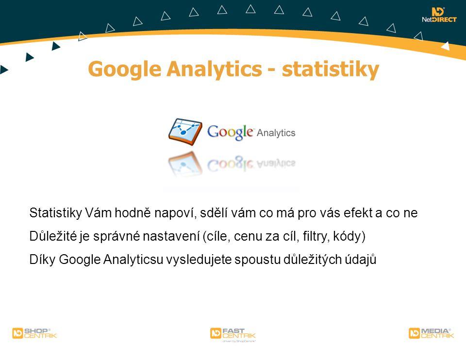 Google Analytics - statistiky Statistiky Vám hodně napoví, sdělí vám co má pro vás efekt a co ne Důležité je správné nastavení (cíle, cenu za cíl, fil