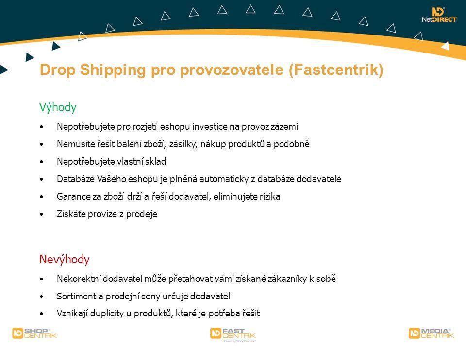 Drop Shipping pro provozovatele (Fastcentrik) Výhody Nepotřebujete pro rozjetí eshopu investice na provoz zázemí Nemusíte řešit balení zboží, zásilky,