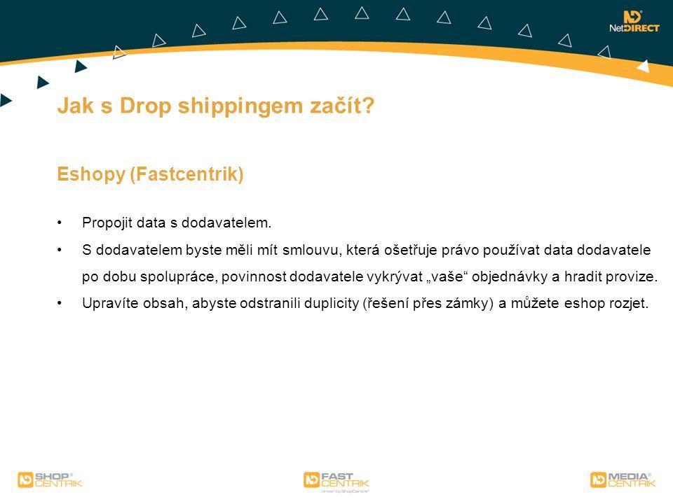 Jak s Drop shippingem začít? Eshopy (Fastcentrik) Propojit data s dodavatelem. S dodavatelem byste měli mít smlouvu, která ošetřuje právo používat dat
