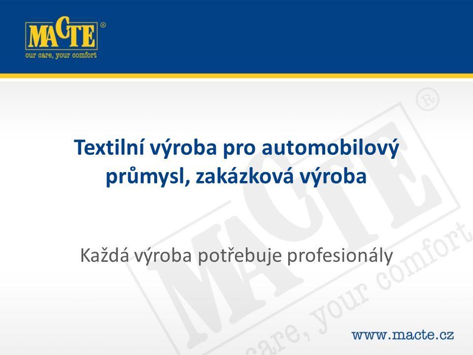 Textilní výroba pro automobilový průmysl, zakázková výroba Každá výroba potřebuje profesionály