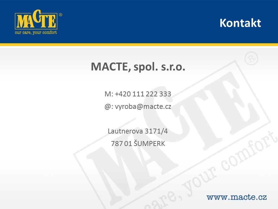 MACTE, spol. s.r.o. M: +420 111 222 333 @: vyroba@macte.cz Lautnerova 3171/4 787 01 ŠUMPERK Kontakt