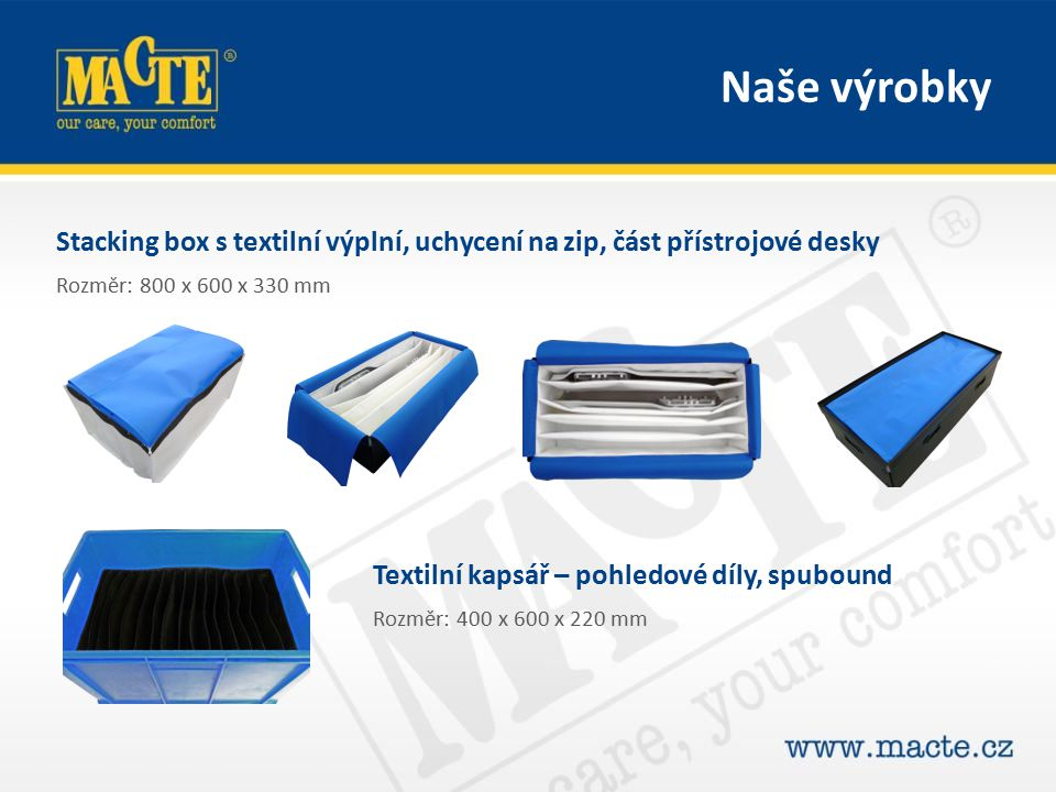 Stacking box s textilní výplní, uchycení na zip, část přístrojové desky Rozměr: 800 x 600 x 330 mm Textilní kapsář – pohledové díly, spubound Rozměr: 400 x 600 x 220 mm Naše výrobky