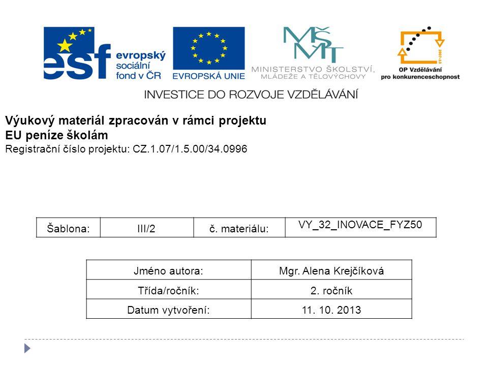 Šablona:III/2č. materiálu: VY_32_INOVACE_FYZ50 Jméno autora:Mgr. Alena Krejčíková Třída/ročník:2. ročník Datum vytvoření:11. 10. 2013 Výukový materiál