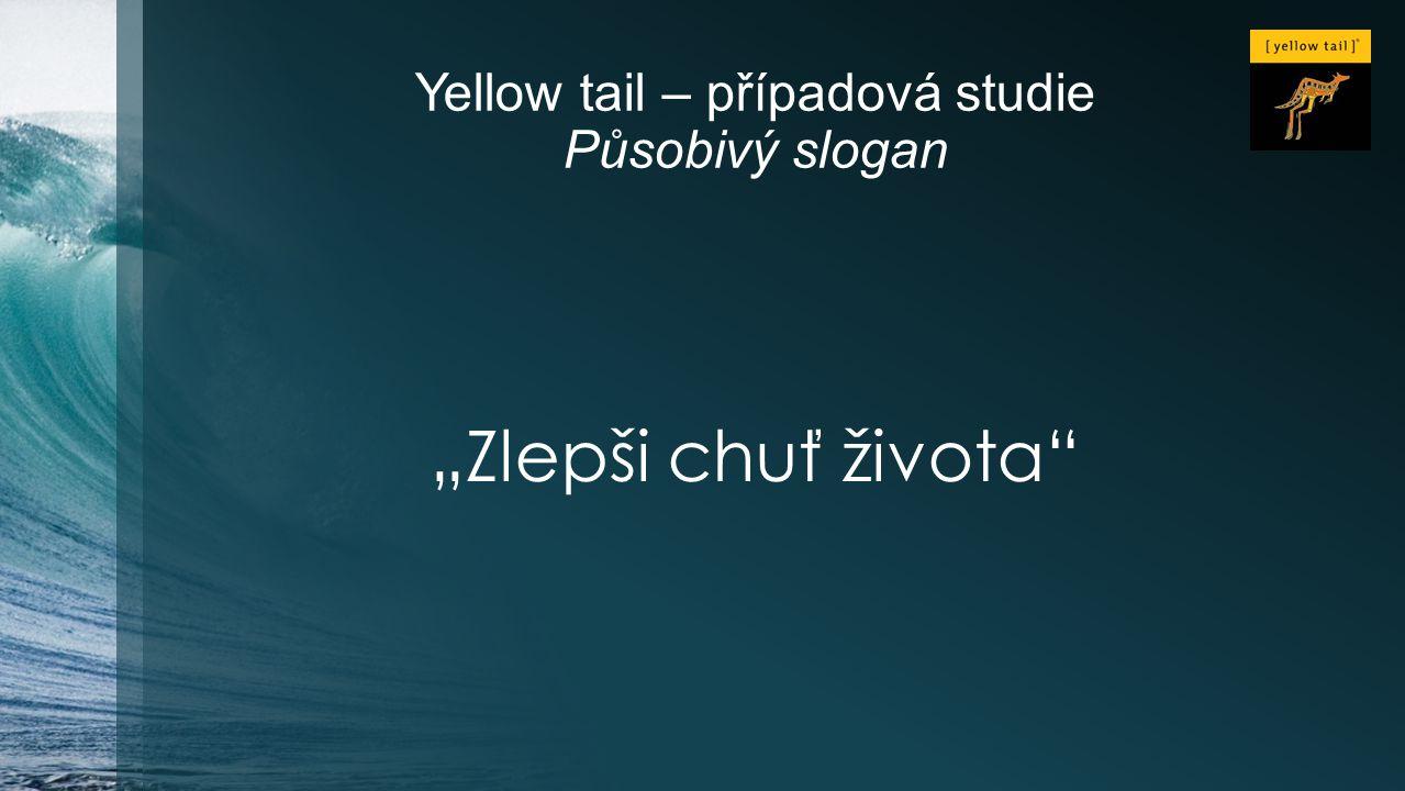 """Yellow tail – případová studie Působivý slogan """"Zlepši chuť života"""""""
