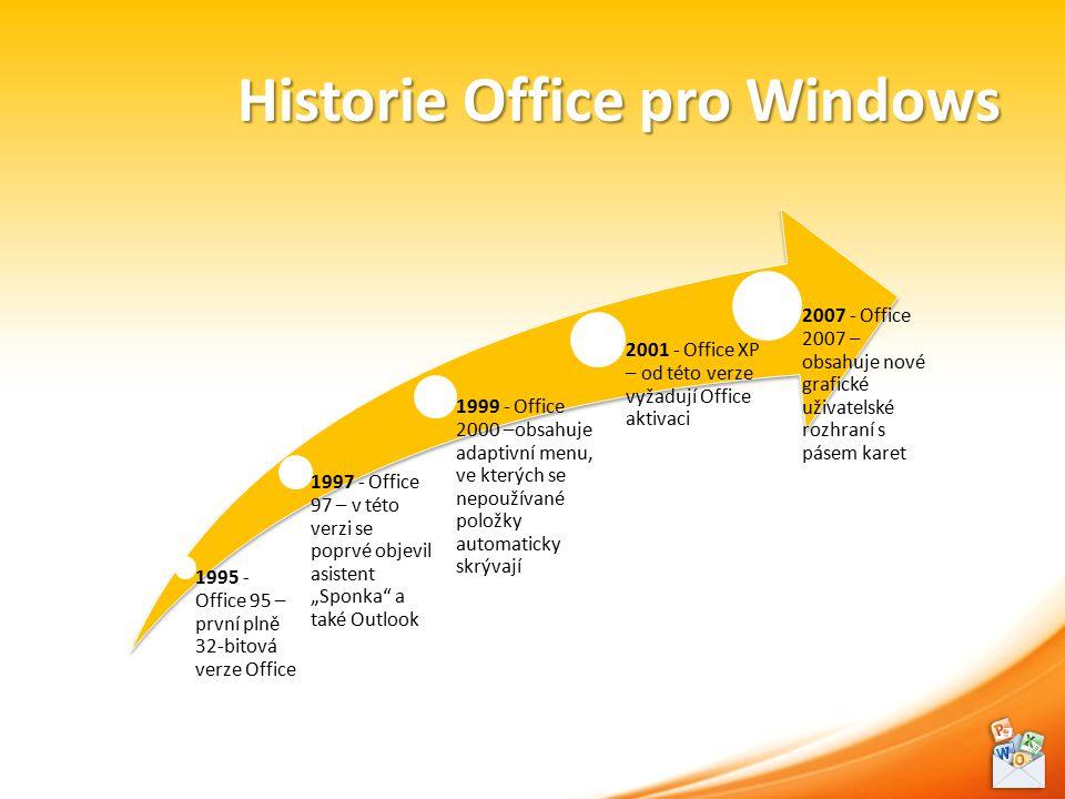 """Historie Office pro Windows 1995 - Office 95 – první plně 32-bitová verze Office 1997 - Office 97 – v této verzi se poprvé objevil asistent """"Sponka a také Outlook 1999 - Office 2000 –obsahuje adaptivní menu, ve kterých se nepoužívané položky automaticky skrývají 2001 - Office XP – od této verze vyžadují Office aktivaci 2007 - Office 2007 – obsahuje nové grafické uživatelské rozhraní s pásem karet"""
