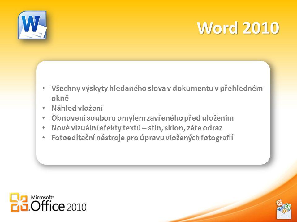 Word 2010 Všechny výskyty hledaného slova v dokumentu v přehledném okně Náhled vložení Obnovení souboru omylem zavřeného před uložením Nové vizuální efekty textů – stín, sklon, záře odraz Fotoeditační nástroje pro úpravu vložených fotografií