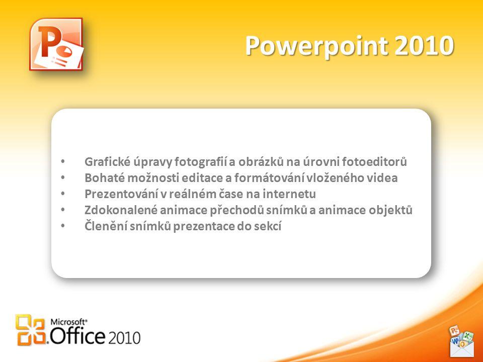 Powerpoint 2010 Grafické úpravy fotografií a obrázků na úrovni fotoeditorů Bohaté možnosti editace a formátování vloženého videa Prezentování v reálném čase na internetu Zdokonalené animace přechodů snímků a animace objektů Členění snímků prezentace do sekcí