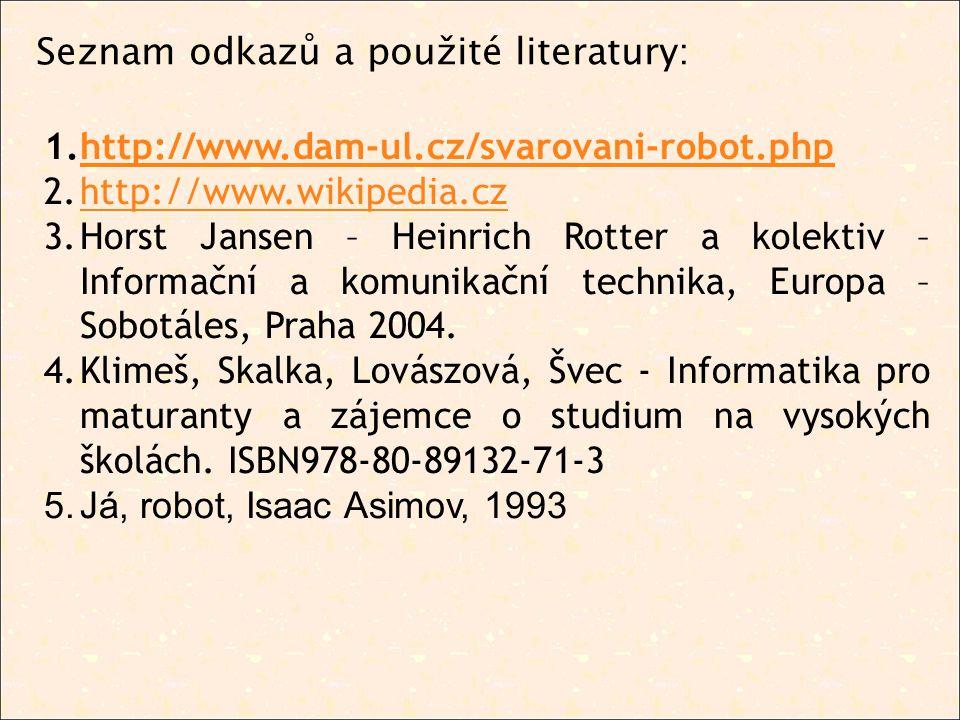 1.http://www.dam-ul.cz/svarovani-robot.phphttp://www.dam-ul.cz/svarovani-robot.php 2.http://www.wikipedia.czhttp://www.wikipedia.cz 3.Horst Jansen – Heinrich Rotter a kolektiv – Informační a komunikační technika, Europa – Sobotáles, Praha 2004.