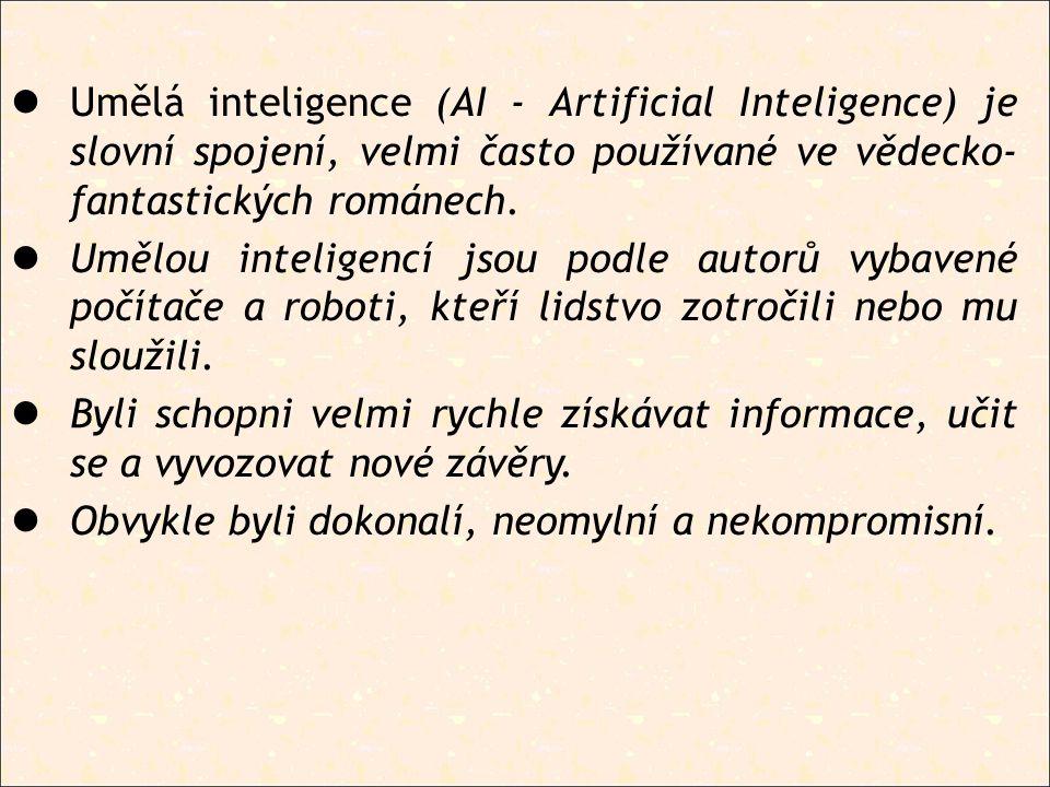Umělá inteligence (AI - Artificial Inteligence) je slovní spojení, velmi často používané ve vědecko- fantastických románech.