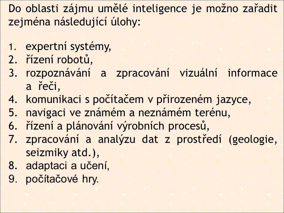 Do oblasti zájmu umělé inteligence je možno zařadit zejména následující úlohy: 1.