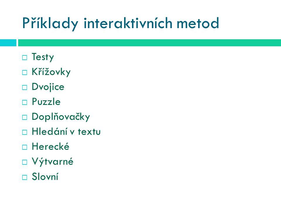 Příklady interaktivních metod  Testy  Křížovky  Dvojice  Puzzle  Doplňovačky  Hledání v textu  Herecké  Výtvarné  Slovní