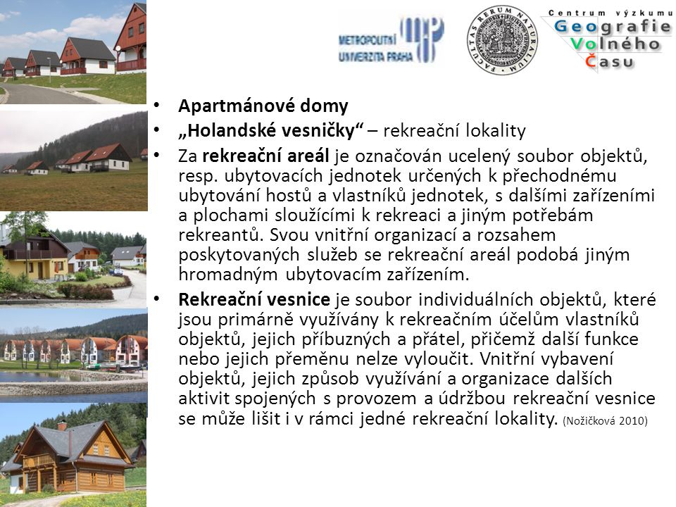 """Apartmánové domy """"Holandské vesničky"""" – rekreační lokality Za rekreační areál je označován ucelený soubor objektů, resp. ubytovacích jednotek určených"""